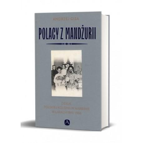 POLACY W MANDŻURII. DZIEJE POLSKIEJ KOLONII W  HARBINIE W LATACH 1895-1966