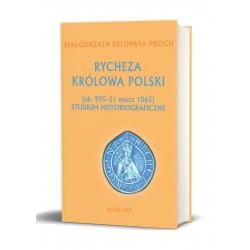 RYCHYZA KRÓLOWA POLSKI (ok. 995 – 21 marca 1063) STUDIUM HISTORIOGRAFICZNE Małgorzata Delimata-Proch