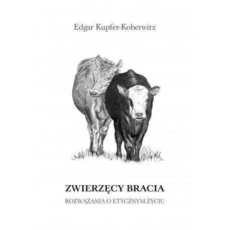 Edgar Kupfer-Koberwitz ZWIERZĘCY BRACIA. ROZWAŻANIA O ETYCZNYM ŻYCIU