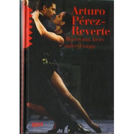 MĘŻCZYZNA, KTÓRY TAŃCZYŁ TANGO Arturo Perez-Reverte [antykwariat]