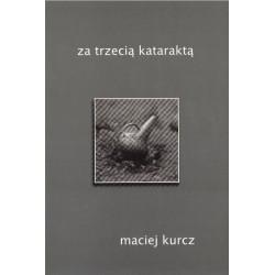 ZA TRZECIĄ KATARAKTĄ Maciej Kurcz