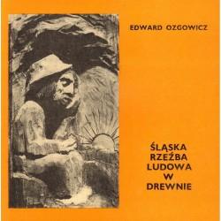 ŚLĄSKA RZEŹBA LUDOWA W DREWNIE Edward Ozgowicz