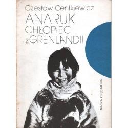 ANARUK CHŁOPIEC Z GRENLANDII Czesław Centkiewicz [antykwariat]