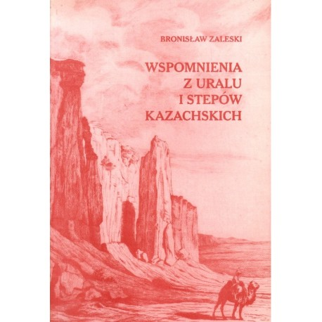WSPOMNIENIA Z URALU I STEPÓW KAZACHSKICH Bronisław Zaleski