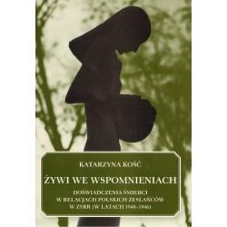 ŻYWI WE WSPOMNIENIACH. DOŚWADCZENIA ŚMIERCI W RELACJACH POLSKICH ZESŁAŃCÓW W ZSRR (W LATACH 1940-1946)