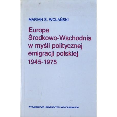 EUROPA ŚRODKOWO-WSCHODNIA W MYŚLI POLITYCZNEJ EMIGRACJI POLSKIEJ 1945-1975 [antykwariat]