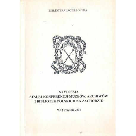 XXVI SESJA STAŁEJ KONFERENCJI MUZEÓW, ARCHIWÓW I BIBLIOTEK POLSKICH NA ZACHODZIE. 9-12 WRZEŚNIA 2004 [antykwariat]