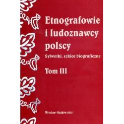 ETNOGRAFOWIE I LUDOZNAWCY POLSCY. TOM III
