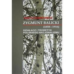 Aneta Dawidowicz ZYGMUNT BALICKI (1858-1916): DZIAŁACZ I TEORETYK POLSKIEGO NACJONALIZMU