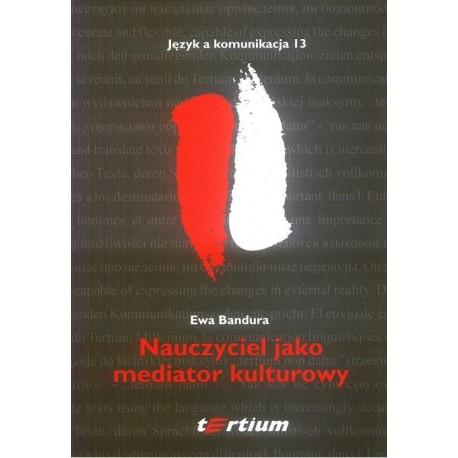 Ewa Bandura NAUCZYCIEL JAKO MEDIATOR KULTUROWY