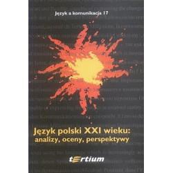 JĘZYK POLSKI XXI WIEKU: ANALIZY, OCENY, PERSPEKTYWY