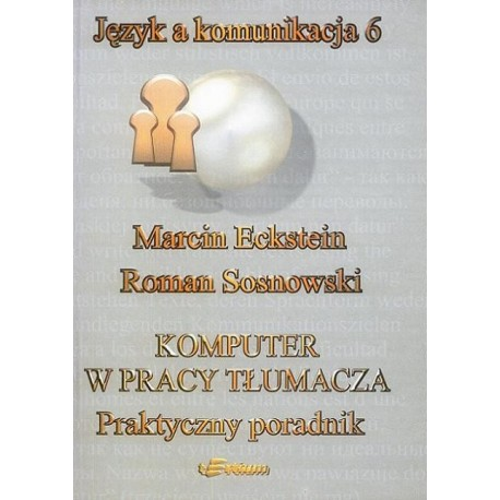KOMPUTER W PRACY TŁUMACZA Marcin Eckstein, Roman Sosnowski [JAK6]