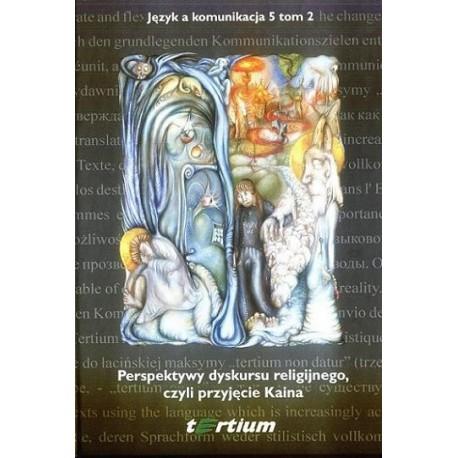 PERSPEKTYWY DYSKURSU RELIGIJNEGO, CZYLI PRZYJĘCIE KAINA [JAK5.2]