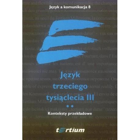 JĘZYK TRZECIEGO TYSIĄCLECIA III. TOM II. KONTEKSTY PRZEKŁADOWE [JAK8.2]