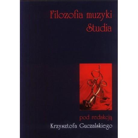 Krzysztof Guczalski (red.) FILOZOFIA MUZYKI. STUDIA