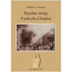William G. Atwood PARYSKIE ŚWIATY FRYDERYKA CHOPINA