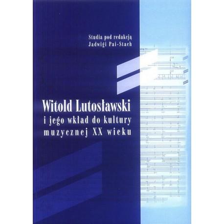 Jadwiga Paja-Stach (red.) WITOLD LUTOSŁAWSKI I JEGO WKŁAD DO KULTURY MUZYCZNEJ XX WIEKU