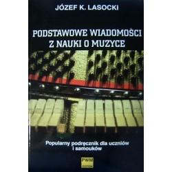 PODSTAWOWE WIADOMOŚCI Z NAUKI O MUZYCE Józef Karol Lasocki