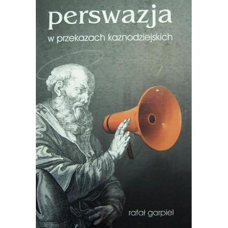 Rafał Garpiel PERSWAZJA W PRZEKAZACH KAZNODZIEJSKICH