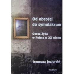 Ireneusz Jeziorski OD OBCOŚCI DO SYMULAKRUM