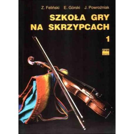 SZKOŁA GRY NA SKRZYPCACH. CZĘŚĆ 1 Zenon Feliński, Emil Górski, Józef Powroźniak