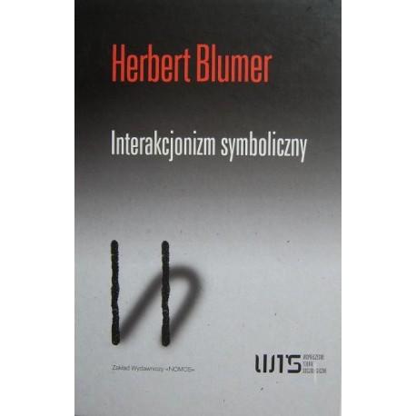 Herbert Blumer INTERAKCJONIZM SYMBOLICZNY