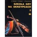 Zenon Feliński, Emil Górski, Józef Powroźniak SZKOŁA GRY NA SKRZYPCACH. CZĘŚĆ 2