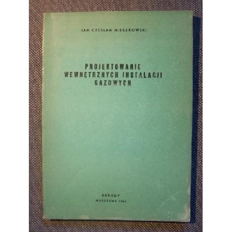 Jan Czesław Mieszkowski PROJEKTOWANIE WEWNĘTRZNYCH INSTALACJI GAZOWYCH [antykwariat]