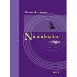 Thomas Luckmann NIEWIDZIALNA RELIGIA. PROBLEM RELIGII W NOWOCZESNYM SPOŁECZEŃSTWIE