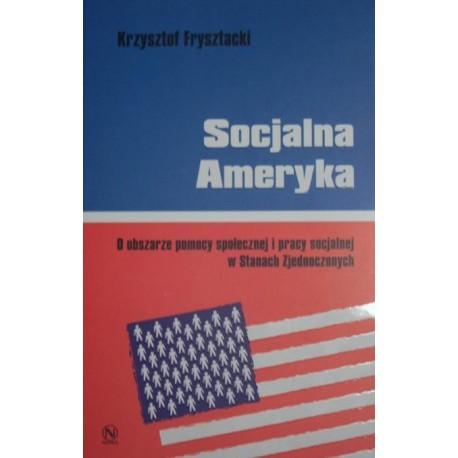 SOCJALNA AMERYKA. O OBSZARZE POMOCY SPOŁECZNEJ I PRACY SOCJALNEJ W STANACH ZJEDNOCZONYCH Krzysztof Frysztacki