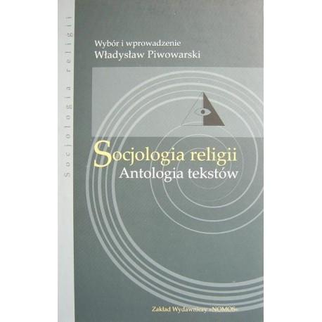 SOCJOLOGIA RELIGII. ANTOLOGIA TEKSTÓW Władysław Piwowarski (red.)