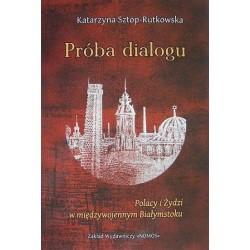 Katarzyna Sztop-Rutkowska PRÓBA DIALOGU. POLACY I ŻYDZI W MIĘDZYWOJENNYM BIAŁYMSTOKU