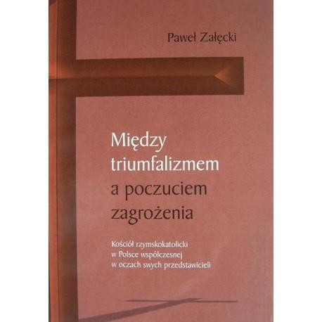 Paweł Załęcki MIĘDZY TRIUMFALIZMEM A POCZUCIEM ZAGROŻENIA. STUDIUM SOCJOLOGICZNE