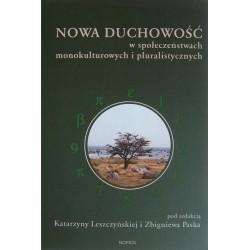 NOWA DUCHOWOŚĆ W SPOŁECZEŃSTWACH MONOKULTUROWYCH I PLURALISTYCZNYCH Katarzyna Leszczyńska, Zbigniew Pasek (red.)