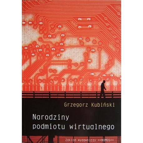 Grzegorz Kubiński NARODZINY PODMIOTU WIRTUALNEGO