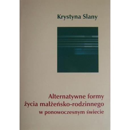 Krystyna Slany ALTERNATYWNE FORMY ŻYCIA MAŁŻEŃSKO-RODZINNEGO W PONOWOCZESNYM ŚWIECIE