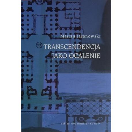 Marcin Jaranowski TRANSCENDENCJA JAKO OCALENIE: SOREN KIERKEGAARD A PROBLEM TEOLOGII POSTMODERNISTYCZNEJ