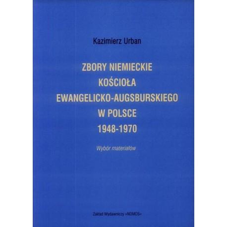 Kazimierz Urban ZBORY NIEMIECKIE KOŚCIOŁA EWANGELICKO-AUGSBURSKIEGO W POLSCE 1948-1970. WYBÓR MATERIAŁÓW