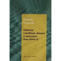 EDUKACJA A PROBLEMY UBÓSTWA W NAUCZANIU JANA PAWŁA II Wioletta Szymczak