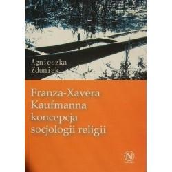FRANZA-XAVERA KAUFMANNA KONCEPCJA SOCJOLOGII RELIGII Agnieszka Zduniak