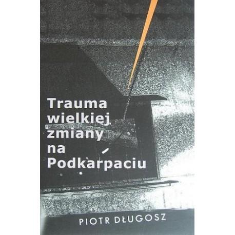 TRAUMA WIELKIEJ ZMIANY NA PODKARPACIU Piotr Długosz