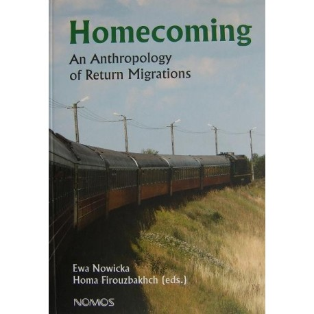 HOMECOMING: AN ANTHROPOLOGY OF RETURN MIGRATIONS Ewa Nowicka, Homa Firouzbakhch