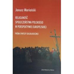 RELIGIJNOŚĆ SPOŁECZEŃSTWA POLSKIEGO W PERSPEKTYWIE EUROPEJSKIEJ. PRÓBA SYNTEZY SOCJOLOGICZNEJ Janusz Mariański