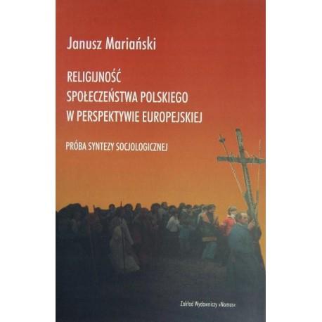 Janusz Mariański RELIGIJNOŚĆ SPOŁECZEŃSTWA POLSKIEGO W PERSPEKTYWIE EUROPEJSKIEJ. PRÓBA SYNTEZY SOCJOLOGICZNEJ