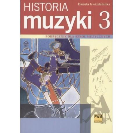 Danuta Gwizdalanka HISTORIA MUZYKI. CZĘŚĆ 3