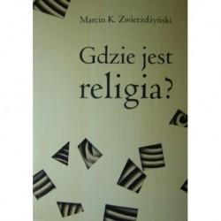 Marcin K. Zwierżdżyński GDZIE JEST RELIGIA? PIĘĆ DYCHOTOMII THOMASA LUCKMANNA