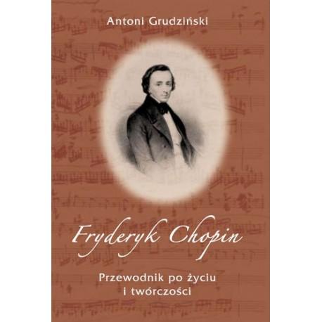 Antoni Grudziński FRYDERYK CHOPIN. PRZEWODNIK PO ŻYCIU I TWÓRCZOŚCI