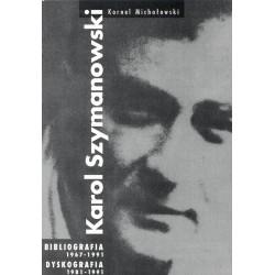 KAROL SZYMANOWSKI. BIBLIOGRAFIA 1967 - 1991. DYSKOGRAFIA 1981 - 1991 Kornel Michałowski