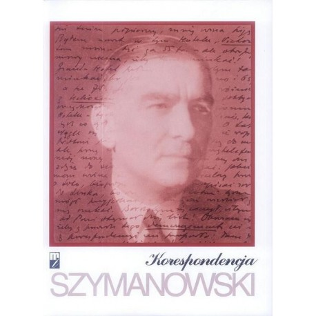 Karol Szymanowski. KORESPONDENCJA: PEŁNA EDYCJA ZACHOWANYCH LISTÓW OD I DO KOMPOZYTORA. TOM 4: 1932-1937 (TOM 1-7)