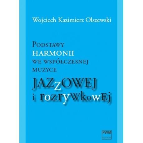 Wojciech Kazimierz Olszewski PODSTAWY HARMONII WE WSPÓŁCZESNEJ MUZYCE JAZZOWEJ I ROZRYWKOWEJ